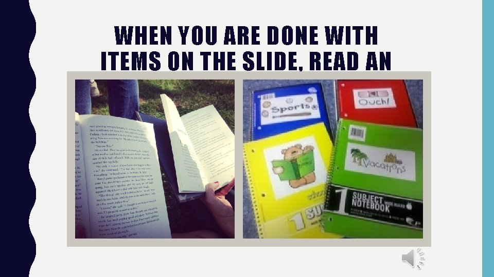 WHEN YOU ARE DONE WITH ITEMS ON THE SLIDE, READ AN AR BOOK OR