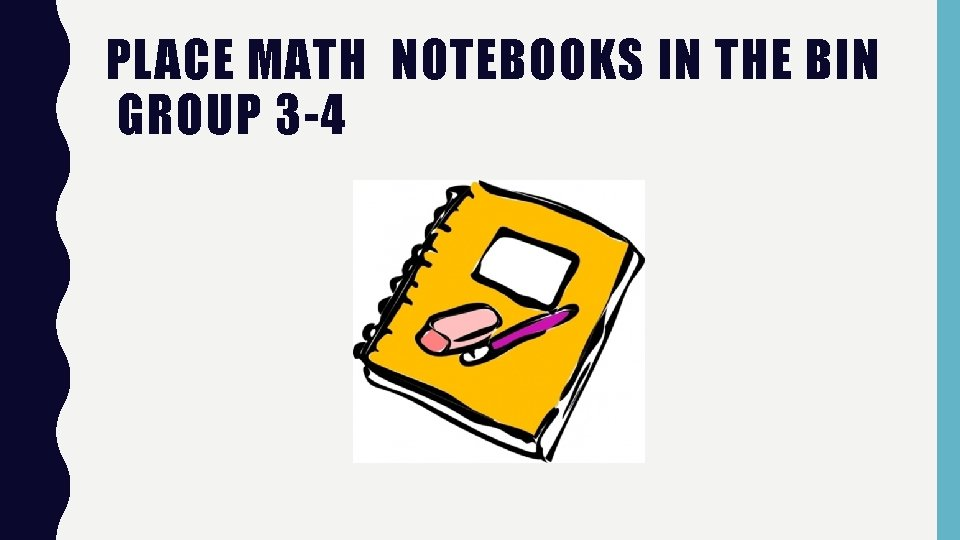 PLACE MATH NOTEBOOKS IN THE BIN GROUP 3 -4