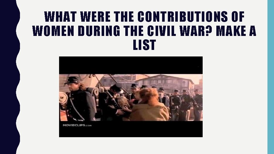 WHAT WERE THE CONTRIBUTIONS OF WOMEN DURING THE CIVIL WAR? MAKE A LIST