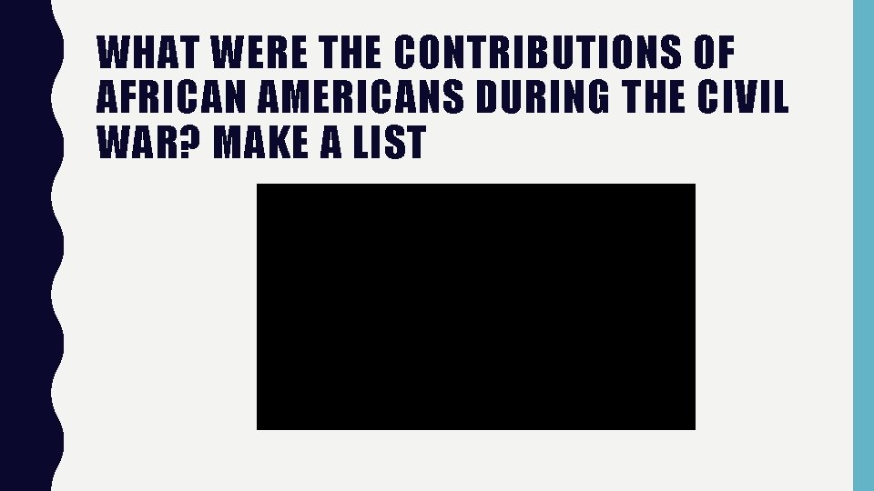 WHAT WERE THE CONTRIBUTIONS OF AFRICAN AMERICANS DURING THE CIVIL WAR? MAKE A LIST
