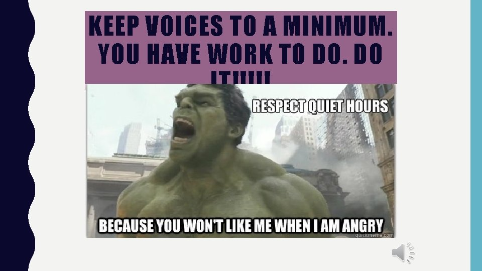 KEEP VOICES TO A MINIMUM. YOU HAVE WORK TO DO. DO IT!!!!!