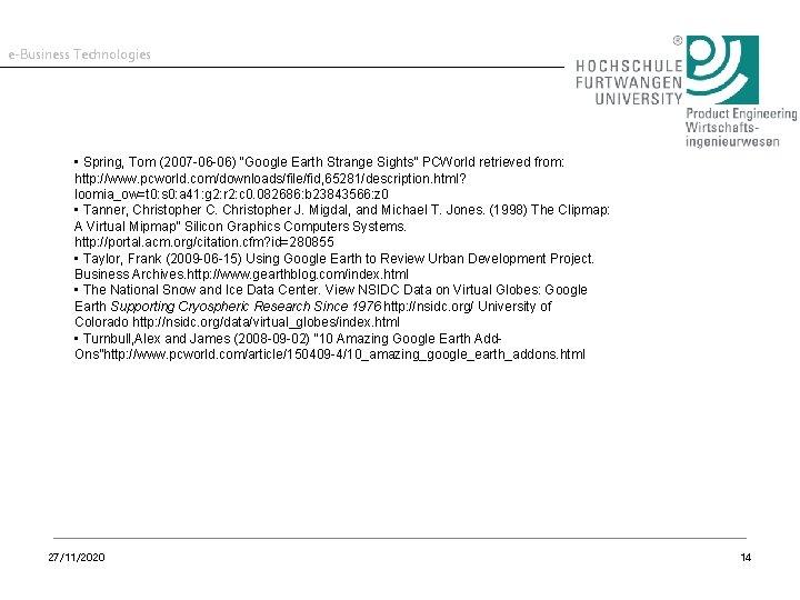 "e-Business Technologies • Spring, Tom (2007 -06 -06) ""Google Earth Strange Sights"" PCWorld retrieved"