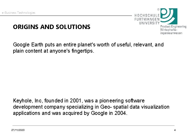 e-Business Technologies ORIGINS AND SOLUTIONS Google Earth puts an entire planet's worth of useful,