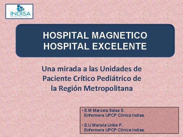 HOSPITAL MAGNETICO HOSPITAL EXCELENTE Una mirada a las Unidades de Paciente Crítico Pediátrico de