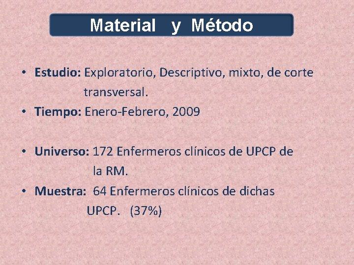 Material y Método • Estudio: Exploratorio, Descriptivo, mixto, de corte transversal. • Tiempo: Enero-Febrero,