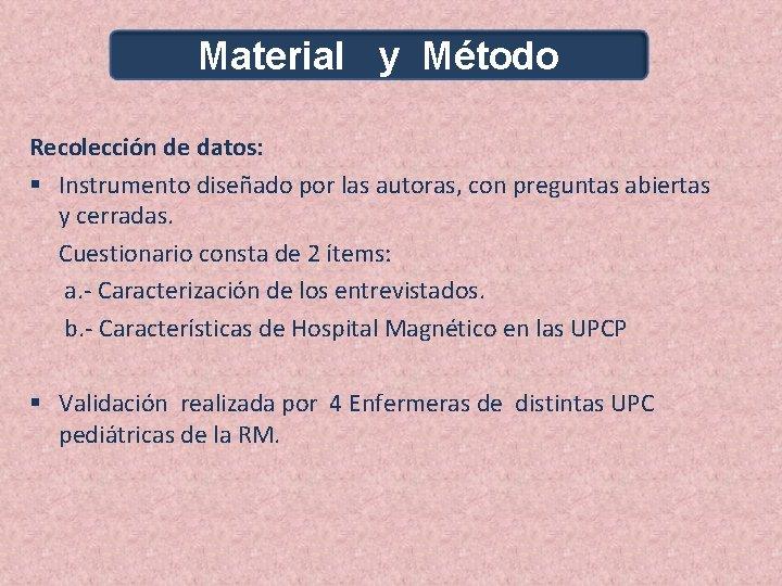 Material y Método Recolección de datos: § Instrumento diseñado por las autoras, con preguntas