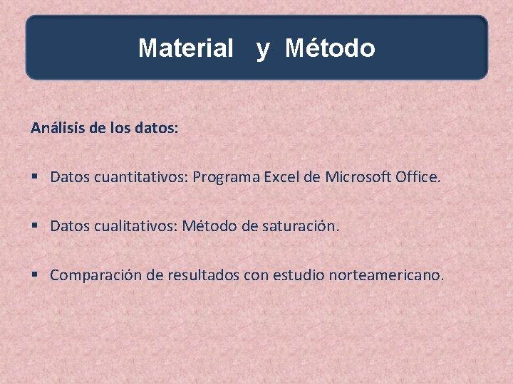 Material y Método Análisis de los datos: § Datos cuantitativos: Programa Excel de Microsoft
