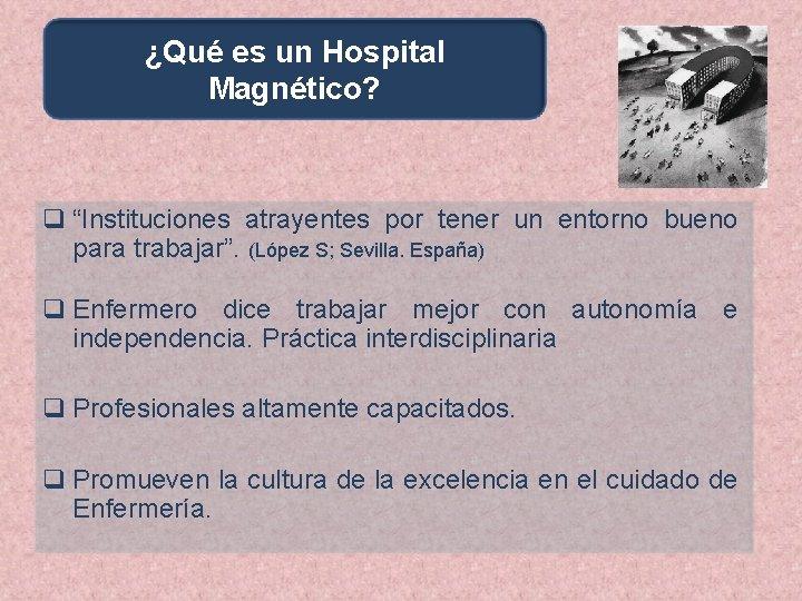 """¿Qué es un Hospital Magnético? q """"Instituciones atrayentes por tener un entorno bueno para"""