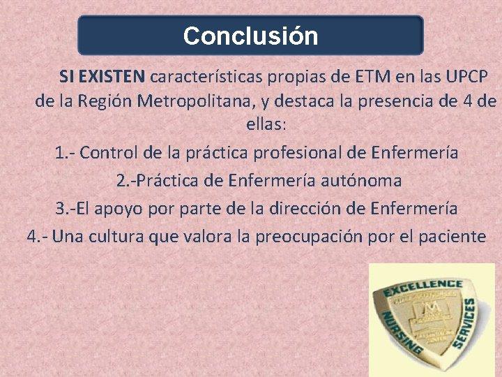 Conclusión SI EXISTEN características propias de ETM en las UPCP de la Región Metropolitana,