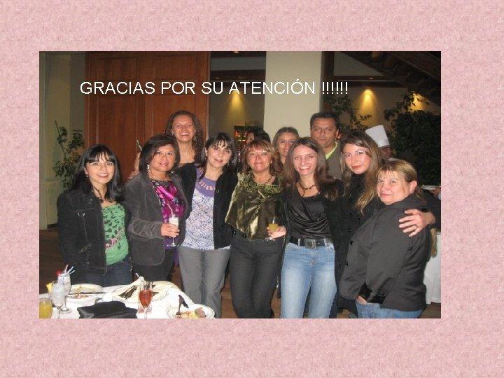GRACIAS POR SU ATENCIÓN !!!!!!