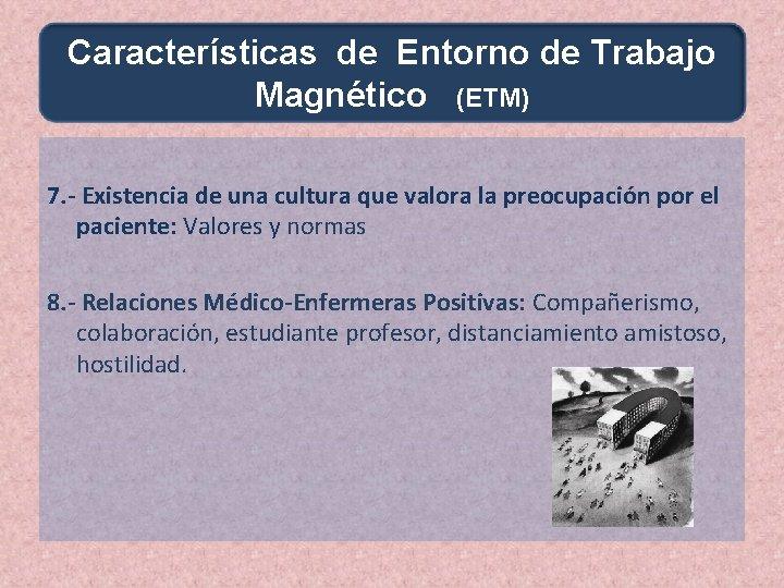 Características de Entorno de Trabajo Magnético (ETM) 7. - Existencia de una cultura que