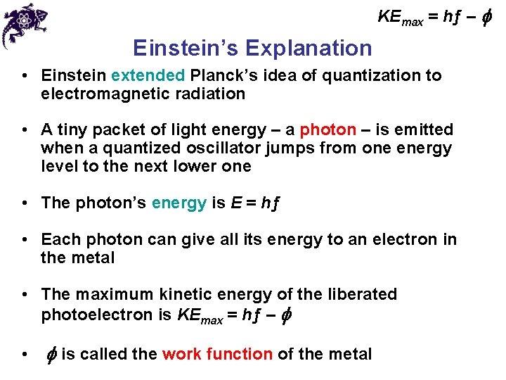 KEmax = hƒ – f Einstein's Explanation • Einstein extended Planck's idea of quantization