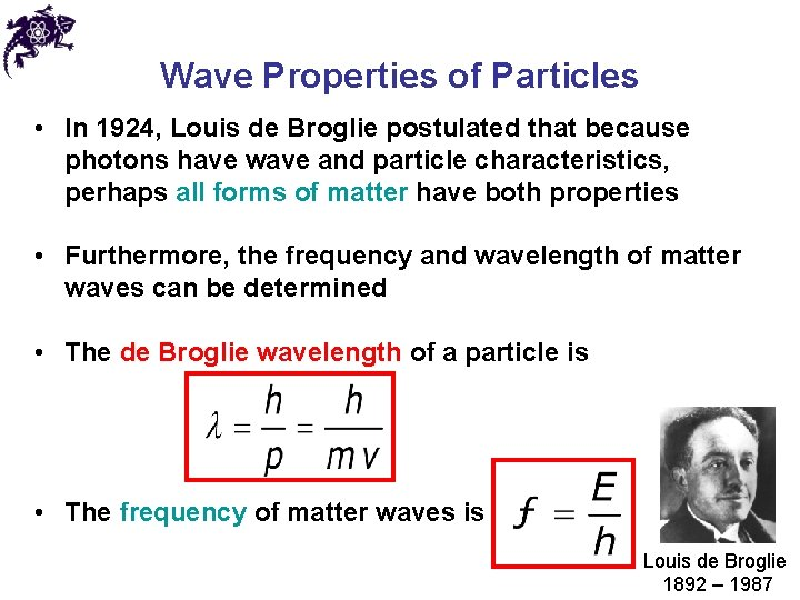 Wave Properties of Particles • In 1924, Louis de Broglie postulated that because photons