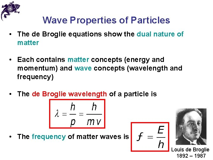 Wave Properties of Particles • The de Broglie equations show the dual nature of