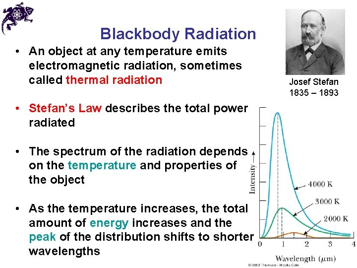 Blackbody Radiation • An object at any temperature emits electromagnetic radiation, sometimes called thermal