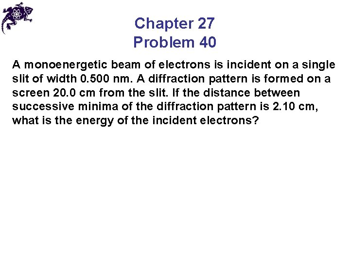 Chapter 27 Problem 40 A monoenergetic beam of electrons is incident on a single