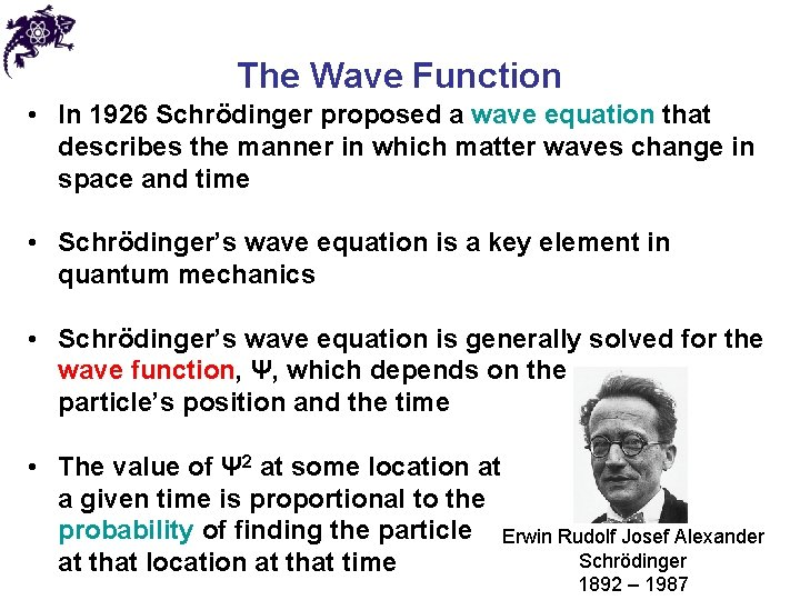 The Wave Function • In 1926 Schrödinger proposed a wave equation that describes the