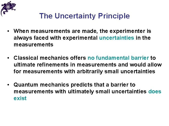 The Uncertainty Principle • When measurements are made, the experimenter is always faced with