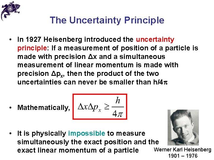 The Uncertainty Principle • In 1927 Heisenberg introduced the uncertainty principle: If a measurement