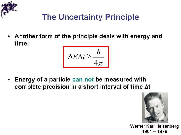 The Uncertainty Principle • Another form of the principle deals with energy and time: