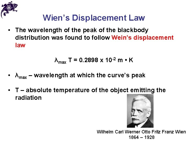 Wien's Displacement Law • The wavelength of the peak of the blackbody distribution was