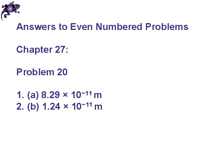 Answers to Even Numbered Problems Chapter 27: Problem 20 1. (a) 8. 29 ×