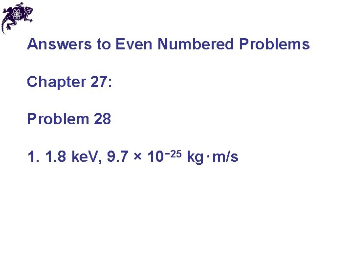 Answers to Even Numbered Problems Chapter 27: Problem 28 1. 1. 8 ke. V,
