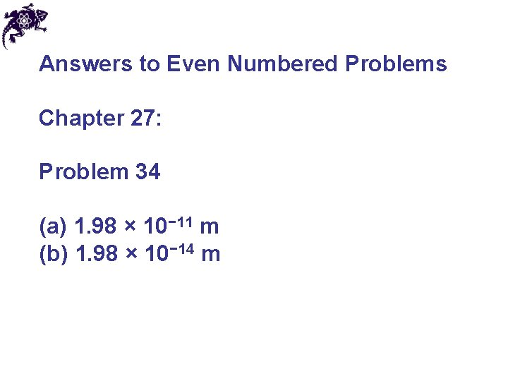 Answers to Even Numbered Problems Chapter 27: Problem 34 (a) 1. 98 × 10−