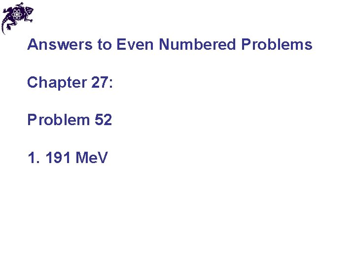 Answers to Even Numbered Problems Chapter 27: Problem 52 1. 191 Me. V