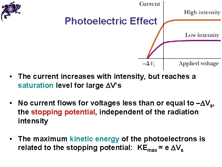 Photoelectric Effect • The current increases with intensity, but reaches a saturation level for