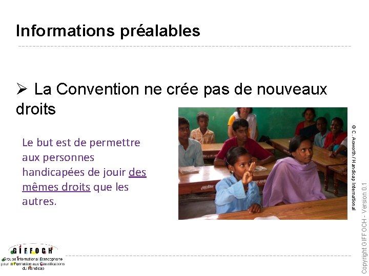 Informations préalables © C. Acworth / Handicap International Le but est de permettre aux
