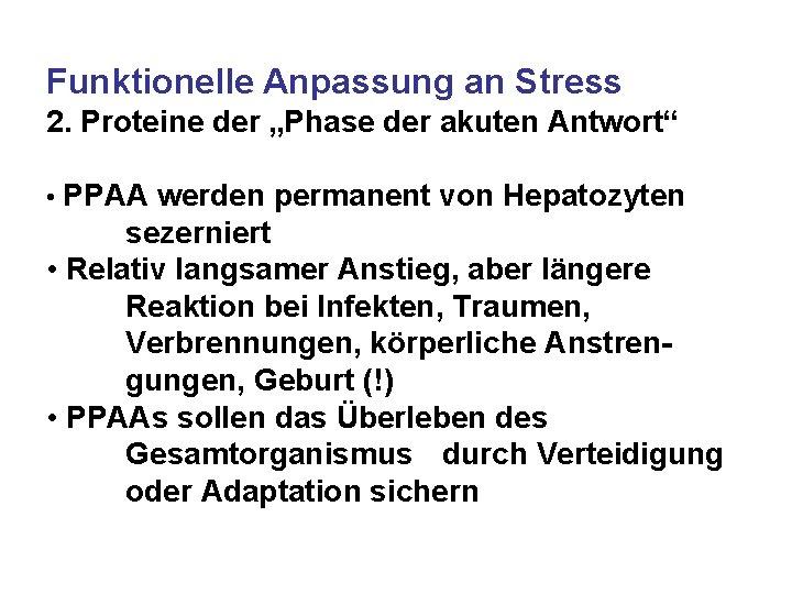 """Funktionelle Anpassung an Stress 2. Proteine der """"Phase der akuten Antwort"""" • PPAA werden"""
