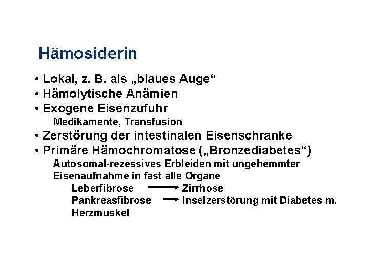 """Hämosiderin • Lokal, z. B. als """"blaues Auge"""" • Hämolytische Anämien • Exogene Eisenzufuhr"""