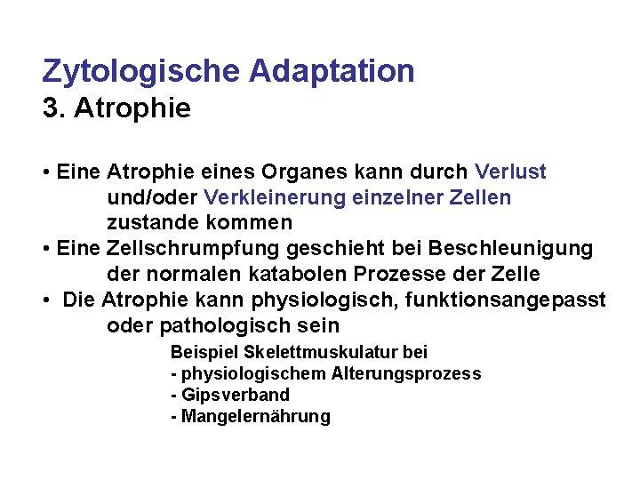 Zytologische Adaptation 3. Atrophie • Eine Atrophie eines Organes kann durch Verlust und/oder Verkleinerung