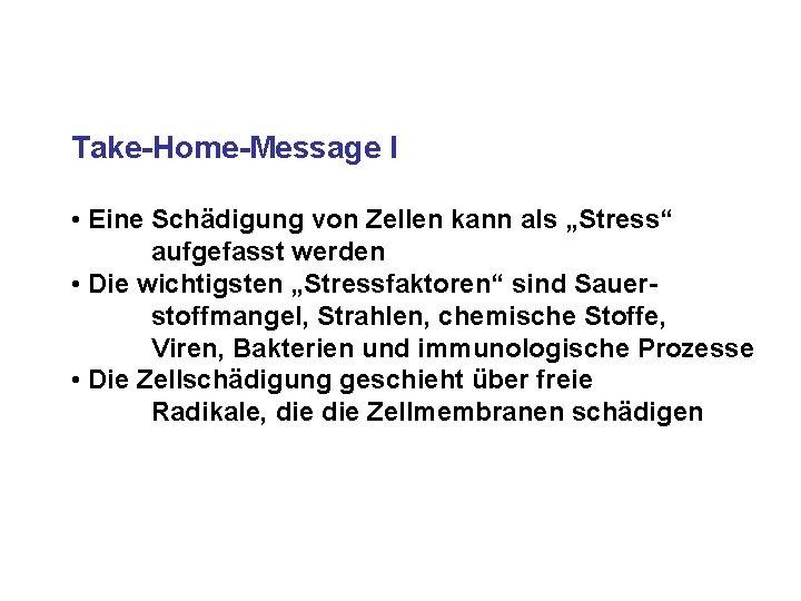 """Take-Home-Message I • Eine Schädigung von Zellen kann als """"Stress"""" aufgefasst werden • Die"""