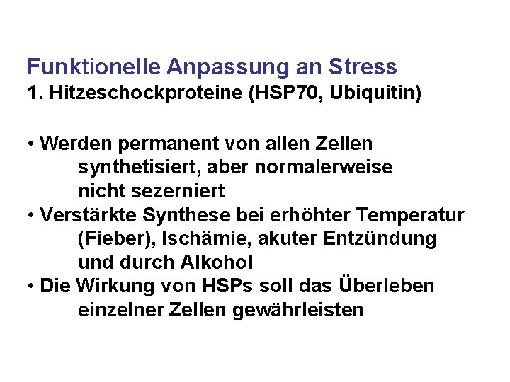Funktionelle Anpassung an Stress 1. Hitzeschockproteine (HSP 70, Ubiquitin) • Werden permanent von allen