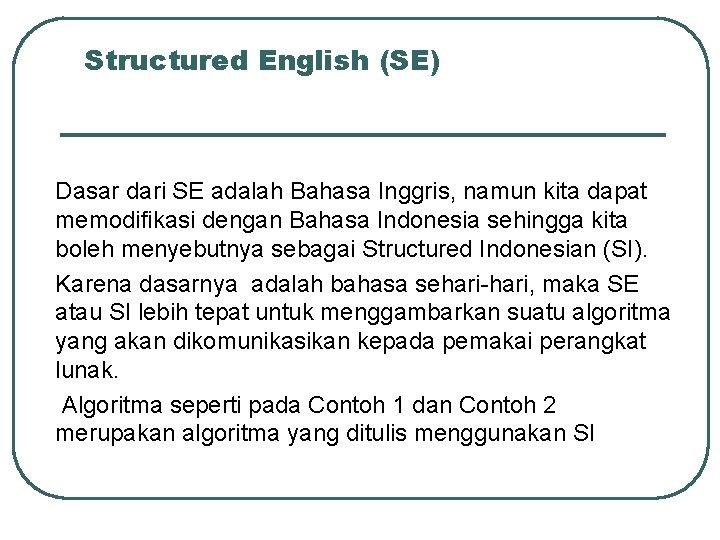 Structured English (SE) Dasar dari SE adalah Bahasa Inggris, namun kita dapat memodifikasi dengan