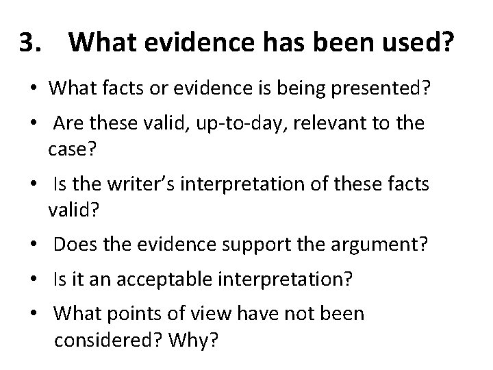 3. What evidence has been used? • What facts or evidence is being presented?