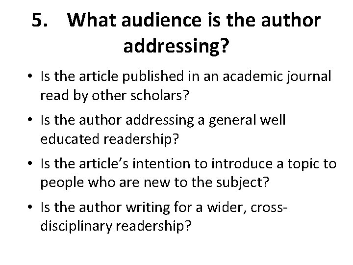 5. What audience is the author addressing? • Is the article published in an