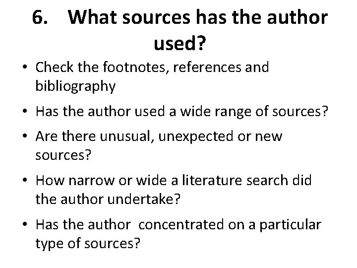 6. What sources has the author used? • Check the footnotes, references and bibliography
