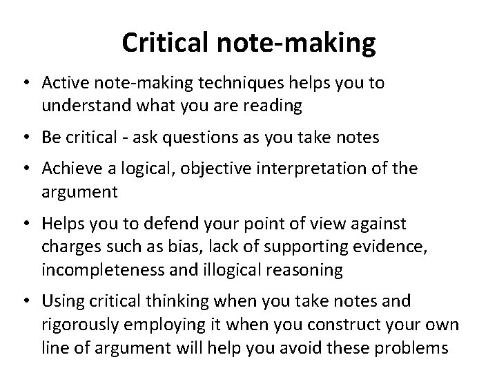 Critical note-making • Active note-making techniques helps you to understand what you are reading