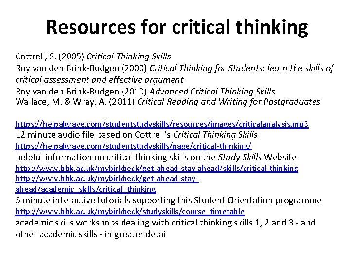 Resources for critical thinking Cottrell, S. (2005) Critical Thinking Skills Roy van den Brink-Budgen