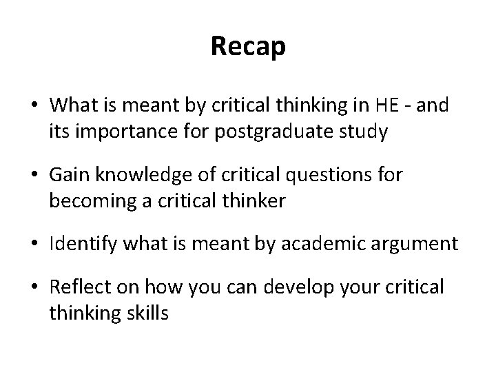 Recap • What is meant by critical thinking in HE - and its importance