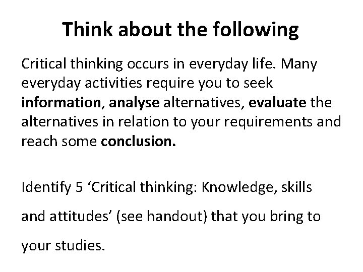 Think about the following Critical thinking occurs in everyday life. Many everyday activities require