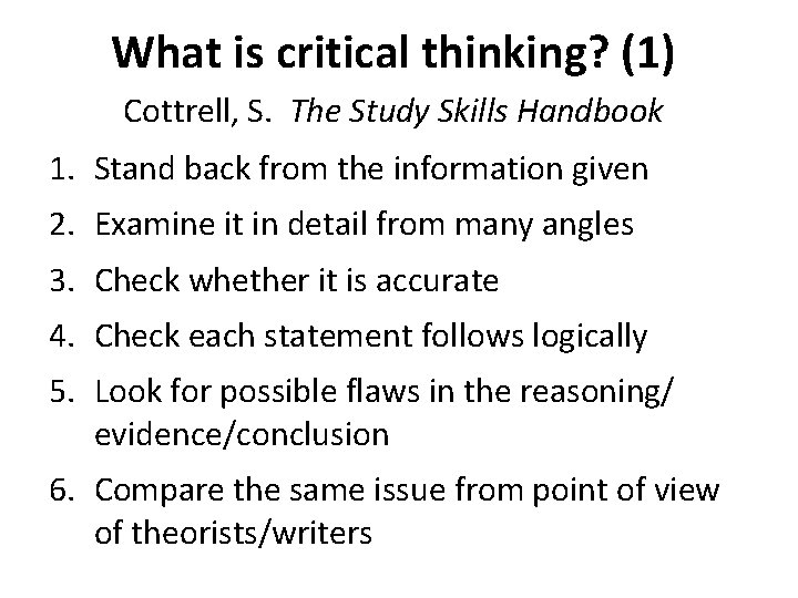 What is critical thinking? (1) Cottrell, S. The Study Skills Handbook 1. Stand back