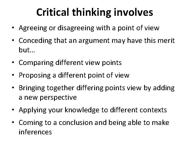 Critical thinking involves • Agreeing or disagreeing with a point of view • Conceding