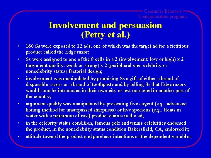 Consumer Behavior Communication programs Involvement and persuasion (Petty et al. ) • • •