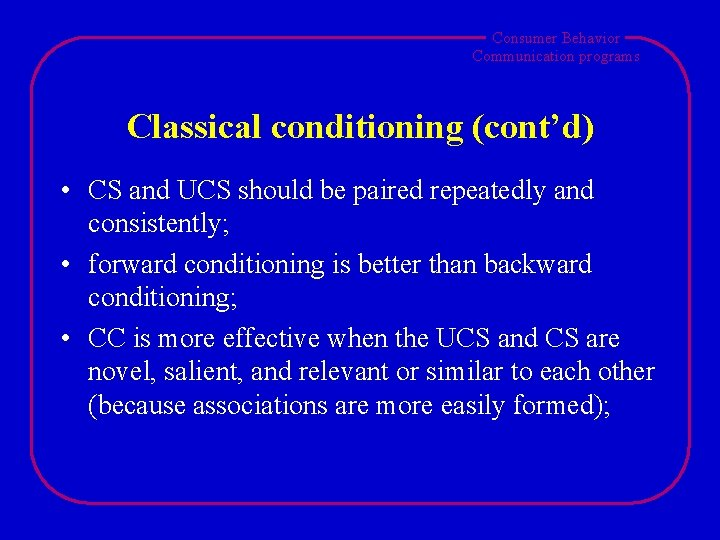 Consumer Behavior Communication programs Classical conditioning (cont'd) • CS and UCS should be paired