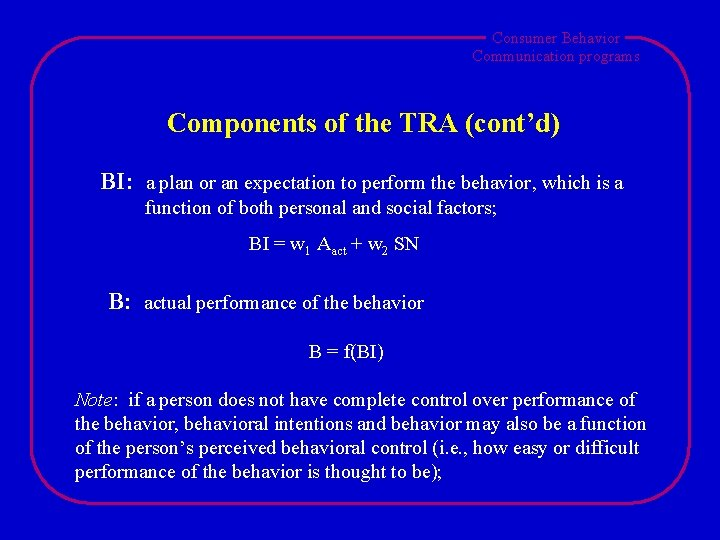 Consumer Behavior Communication programs Components of the TRA (cont'd) BI: a plan or an