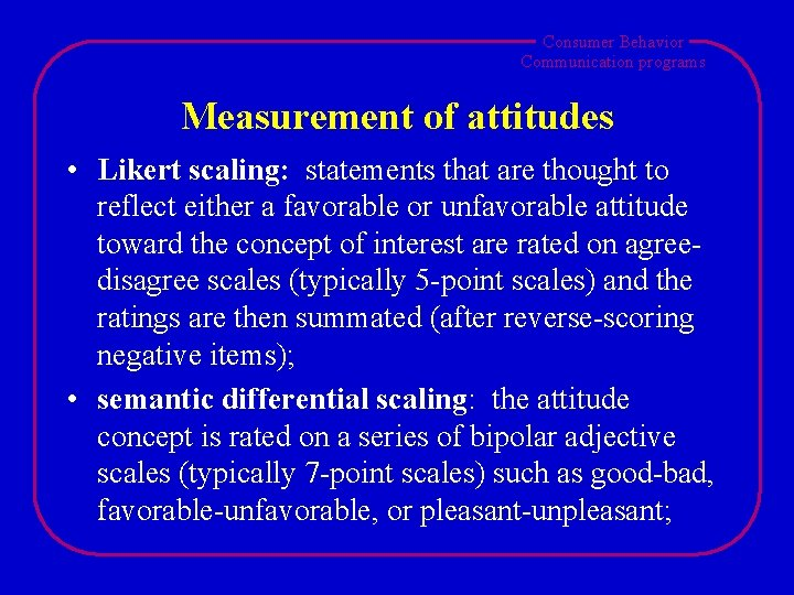 Consumer Behavior Communication programs Measurement of attitudes • Likert scaling: statements that are thought